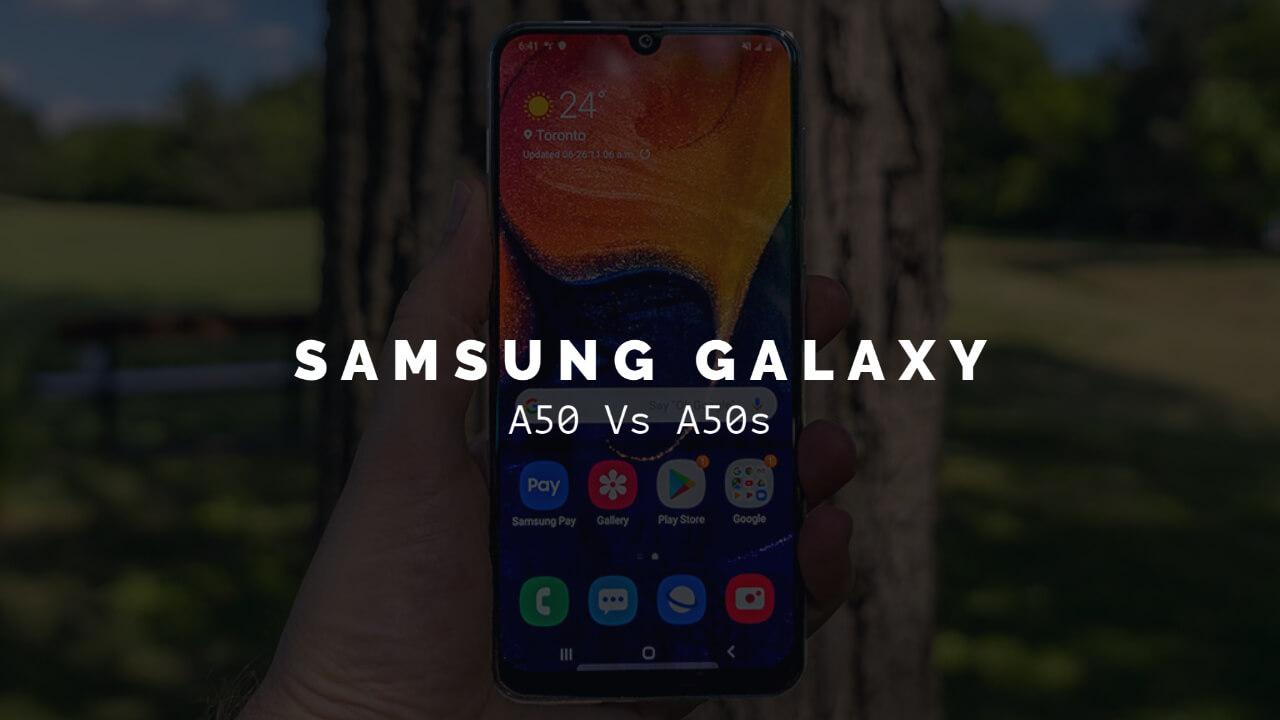 Samsung Galaxy A50s Vs A50