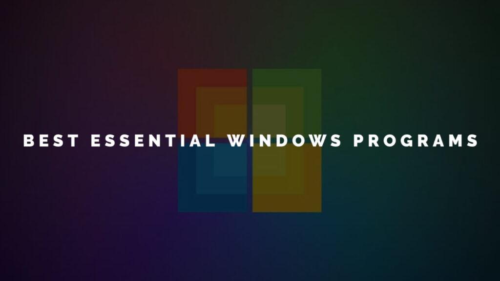 Best Essential Windows Programs