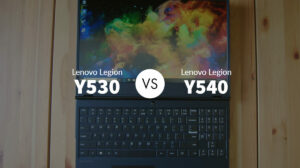 Lenovo Legion Y530 vs Y540: What is a Better Option?