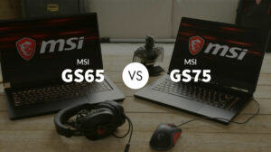 MSI GS65 vs GS75: Which Laptop you Should Consider Buying?