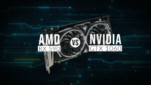 AMD RX 590 vs Nvidia GTX 1060: Which One is Better?