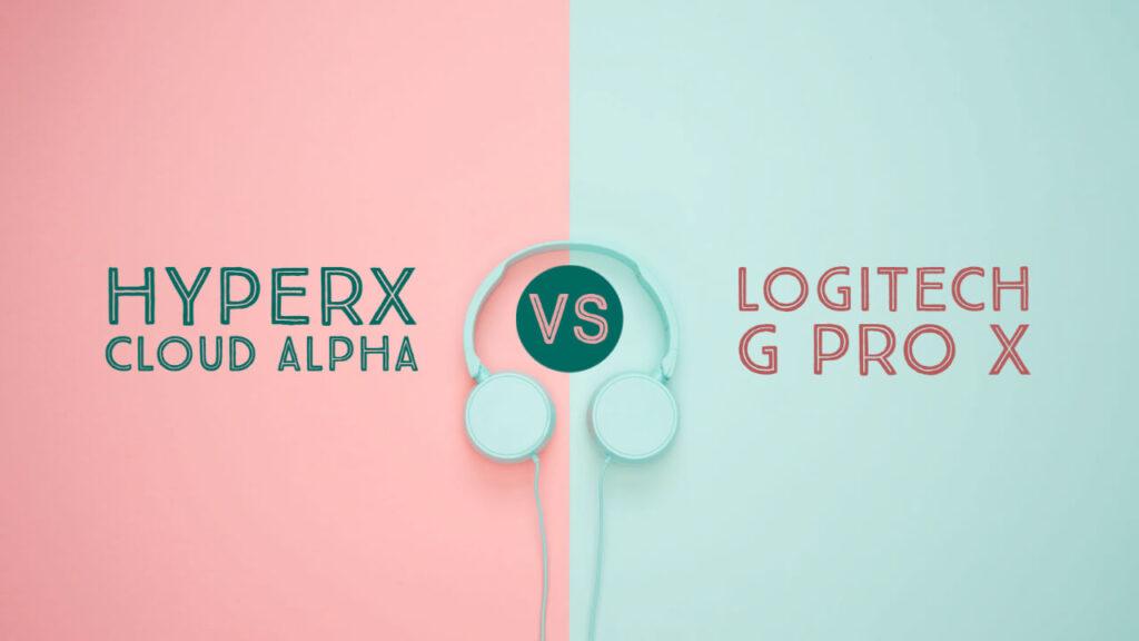 Logitech G Pro X Vs HyperX Cloud Alpha