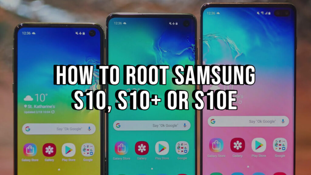 How to Root Samsung Galaxy S10, S10+ Or S10e [FAILPROOF METHOD]