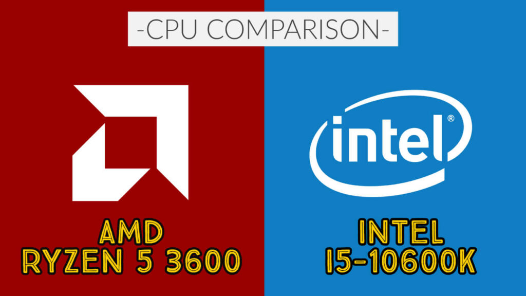 Intel i5-10600K vs AMD Ryzen 5 3600: Which CPU is Better?