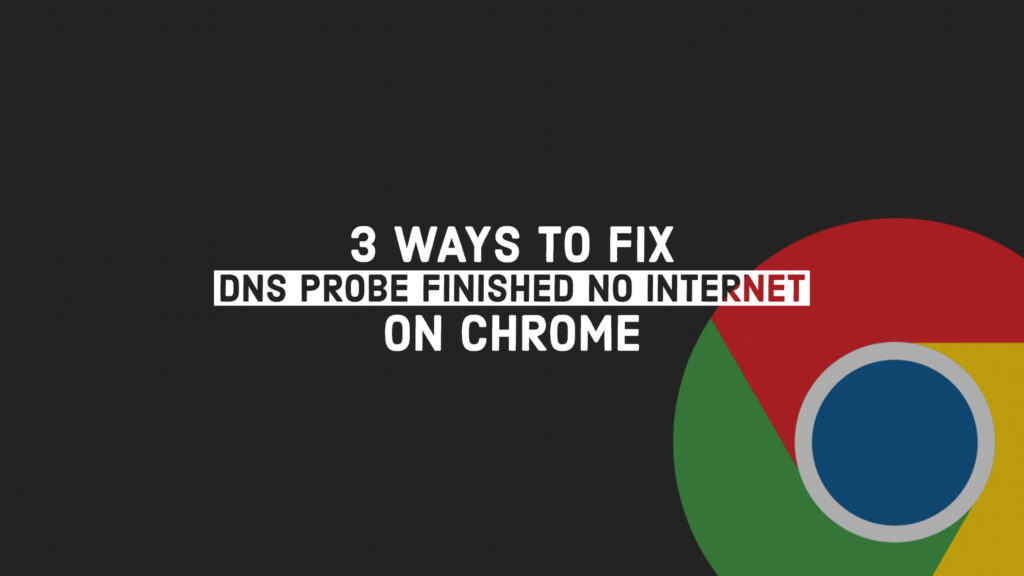 How To Fix 'DNS Probe Finished No Internet' Error in Chrome