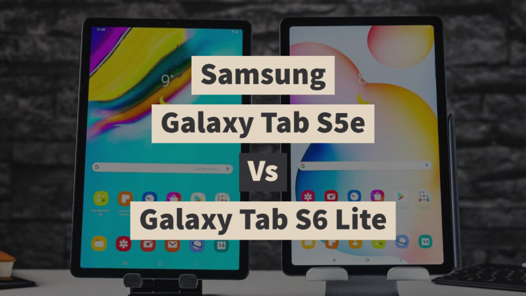 Samsung Galaxy Tab S5e Vs Galaxy Tab S6 Lite: Which is Better?