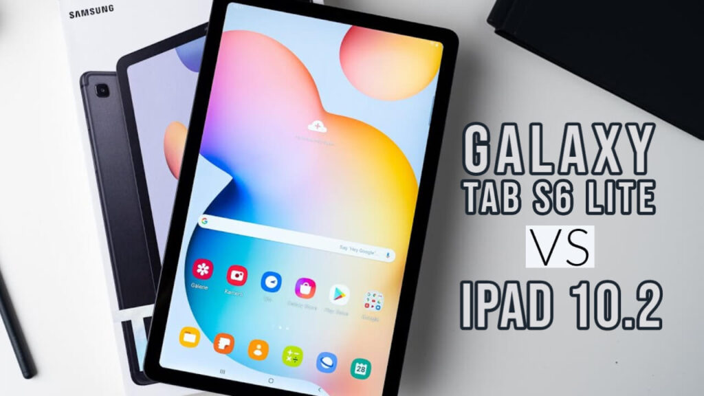 Samsung Galaxy Tab S6 Lite Vs Apple iPad 10.2: Which to Buy?