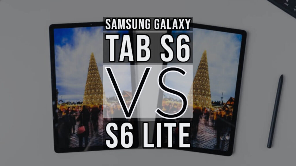 Samsung Galaxy Tab S6 Vs S6 Lite: Which is Better?