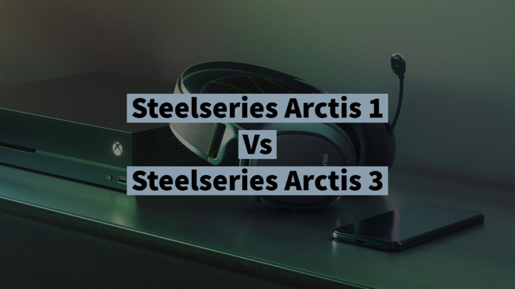 Steelseries Arctis 1 Vs Steelseries Arctis 3